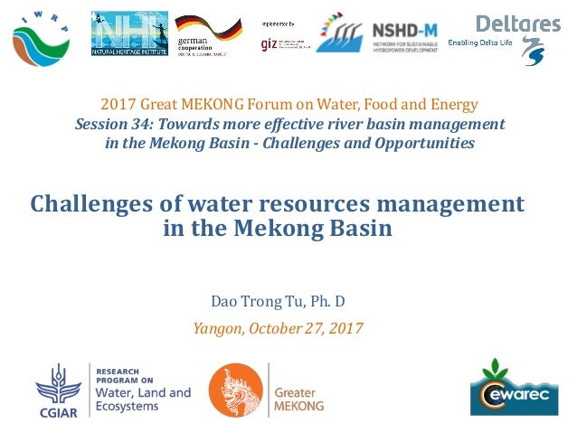Challenges of water resources management in the Mekong Basin Dao Trong Tu, Ph. D Yangon, October 27, 2017 2017 Great MEKON...