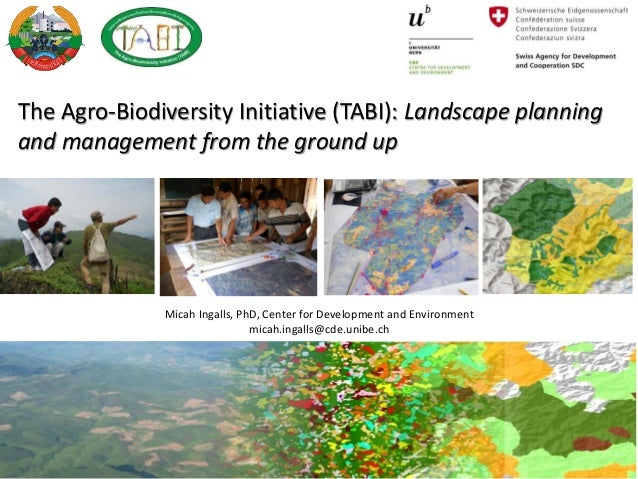 The Agro-Biodiversity Initiative (TABI): Landscape planning and management from the ground up Micah Ingalls, PhD, Center f...