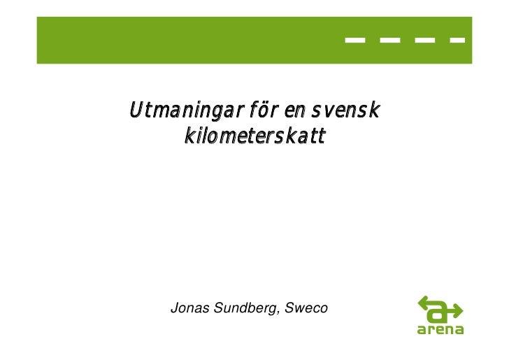 Utmaningar för en svensk    kilometerskatt    Jonas Sundberg, Sweco