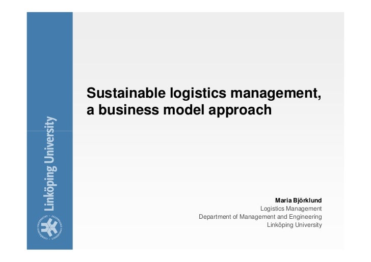 Sustainable logistics management,a business model approach                                        Maria Björklund         ...