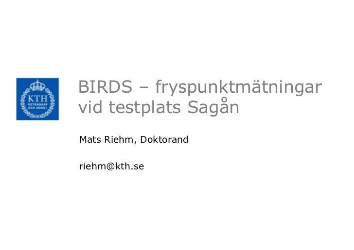 BIRDS – fryspunktmätningarvid testplats SagånMats Riehm, Doktorandriehm@kth.se