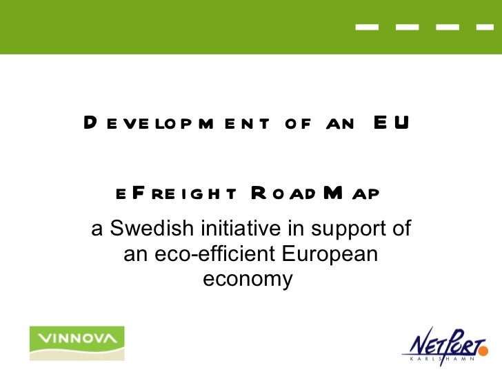 Development of an EU eFreight RoadMap a Swedish initiative in support of an eco-efficient European economy