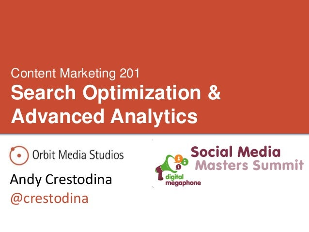 Content Marketing 201  Search Optimization &  Advanced Analytics  Andy Crestodina  @crestodina