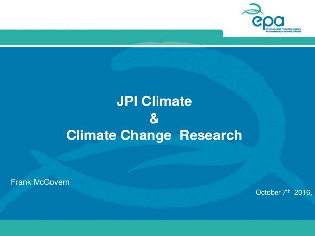 JPI Climate & Climate Change Research Frank McGovern October 7th 2016,