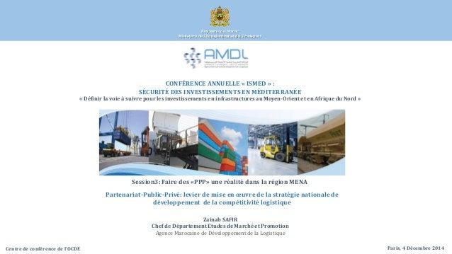Royaume du Maroc Ministère de l'Equipement et du Transport Paris, 4 Décembre 2014 Zainab SAFIR Chef de Département Etudes ...