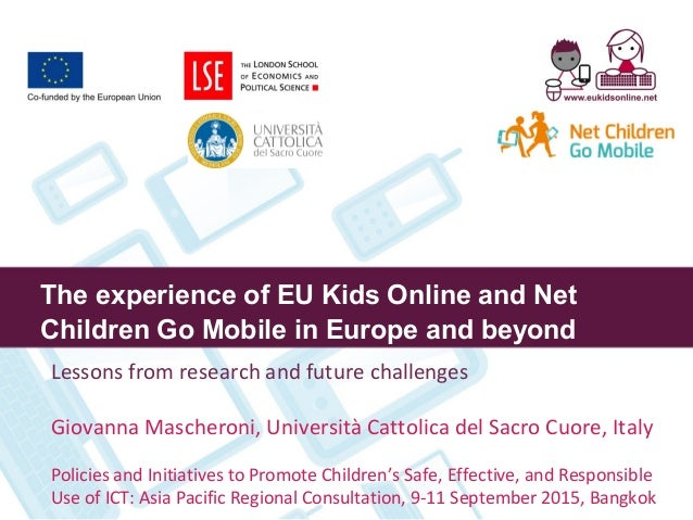 The experience of EU Kids Online and Net Children Go Mobile in Europe and beyond Lessons from research and future challeng...