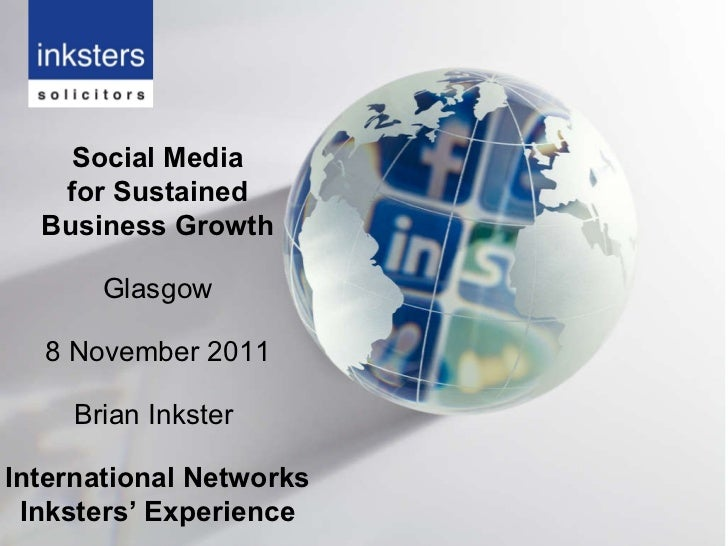 Social Media for Sustained Business Growth Glasgow 8 November 2011 Brian Inkster  International Networks Inksters' Experie...