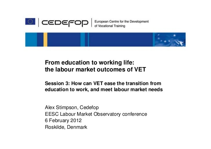 From education to working life:the labour market outcomes of VETSession 3: How can VET ease the transition fromeducation t...