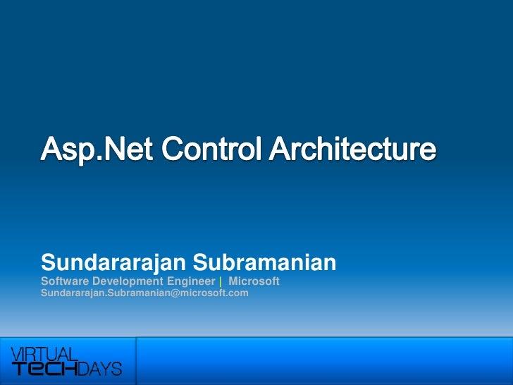 Asp.Net Control Architecture<br />Sundararajan Subramanian<br />Software Development Engineer |  Microsoft<br />Sundararaj...