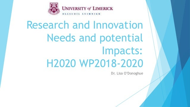 Research and Innovation Needs and potential Impacts: H2020 WP2018-2020 Dr. Lisa O'Donoghue