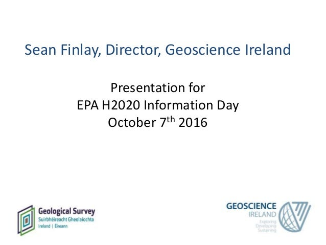 Sean Finlay, Director, Geoscience Ireland Presentation for EPA H2020 Information Day October 7th 2016