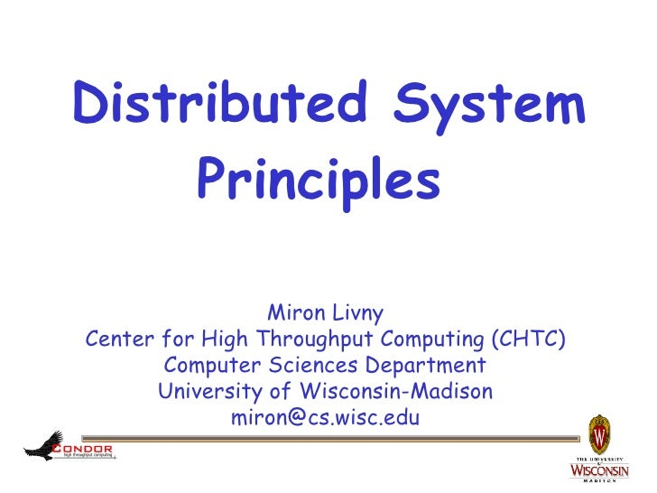 Distributed System      Principles                   Miron Livny Center for High Throughput Computing (CHTC)        Comput...