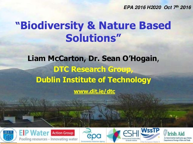 """1 EPA 2016 H2020 Oct 7th 2016 """"Biodiversity & Nature Based Solutions"""" Liam McCarton, Dr. Sean O'Hogain, DTC Research Group..."""