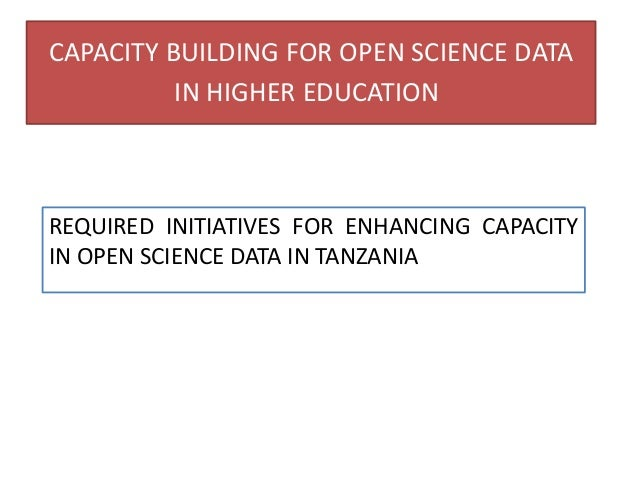 CAPACITY BUILDING FOR OPEN SCIENCE DATA IN HIGHER EDUCATION REQUIRED INITIATIVES FOR ENHANCING CAPACITY IN OPEN SCIENCE DA...