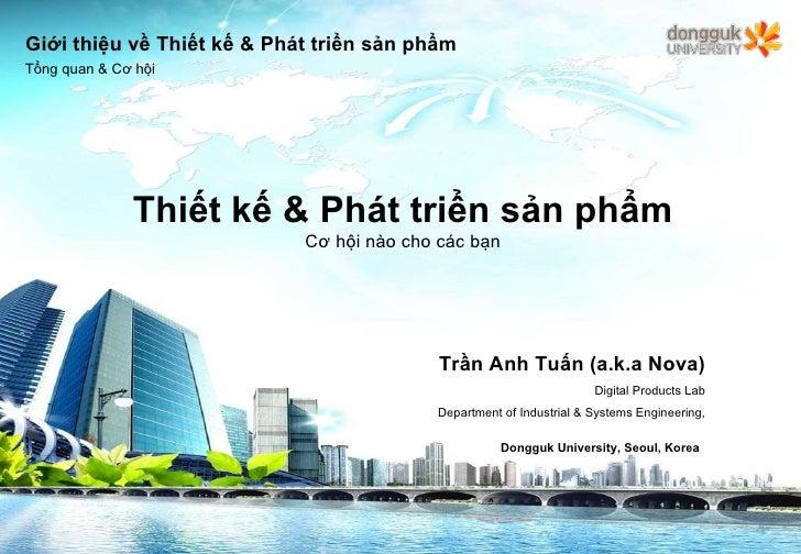 Thiết kế & Phát triển sản phẩm Cơ hội nào cho các bạn Trần Anh Tuấn (a.k.a Nova) Digital Products Lab Department of Indust...