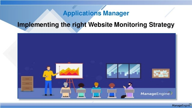 Applications Manager Implementing the right Website Monitoring Strategy