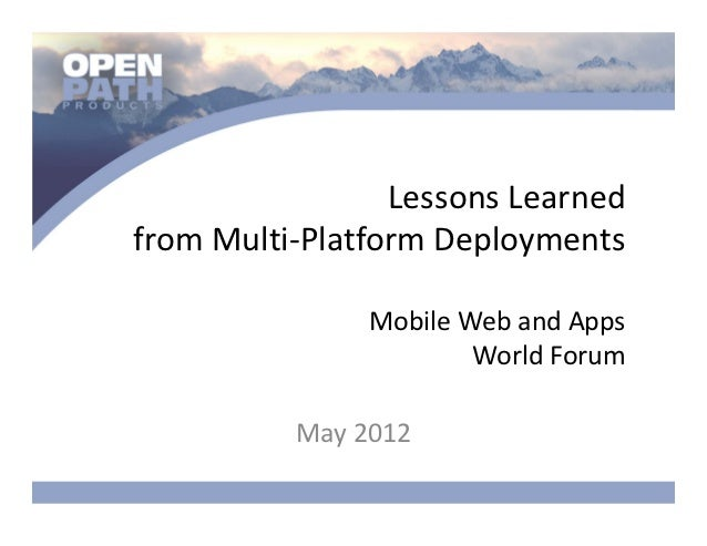 Lessons Learned from Multi‐Platform Deployments               Mobile Web and Apps                        World Forum      ...