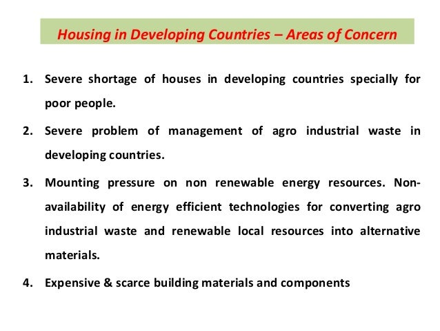Housing in Developing Countries – Areas of Concern 1. Severe shortage of houses in developing countries specially for poor...