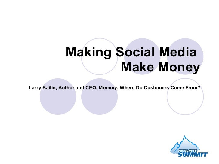 Making Social Media  Make Money Larry Bailin, Author and CEO, Mommy, Where Do Customers Come From?