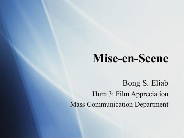 Mise-en-Scene Bong S. Eliab Hum 3: Film Appreciation Mass Communication Department