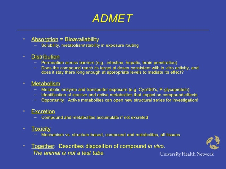ADMET•   Absorption = Bioavailability     –   Solubility, metabolism/stability in exposure routing•   Distribution     –  ...