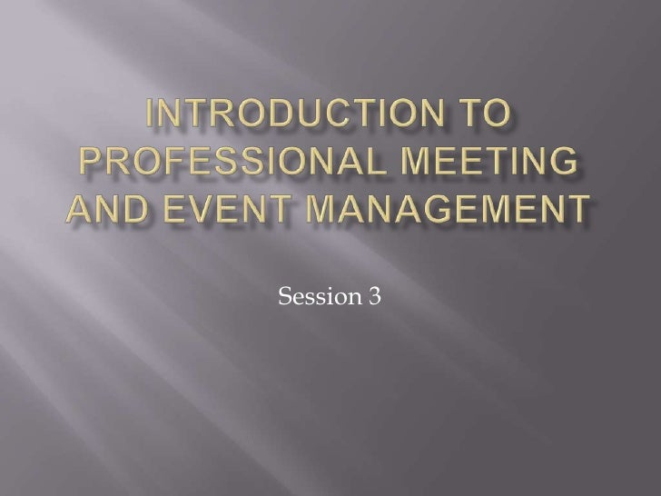 Introduction to professional meeting and event management<br />Session 3<br />