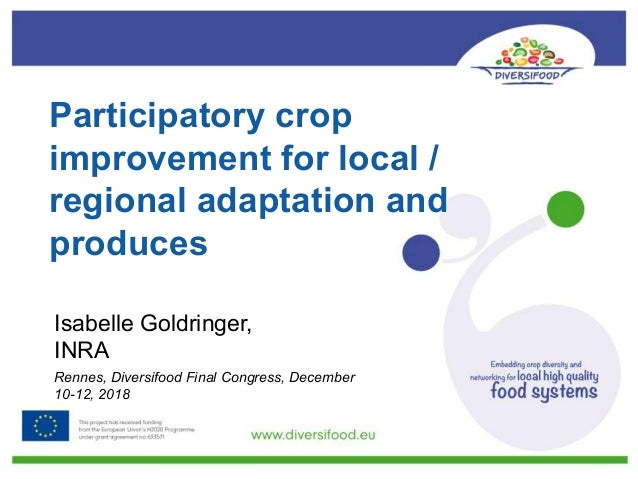 Participatory crop improvement for local / regional adaptation and produces Isabelle Goldringer, INRA Rennes, Diversifood ...