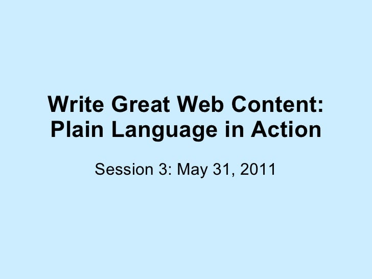 Write Great Web Content: Plain Language in Action Session 3: May 31, 2011
