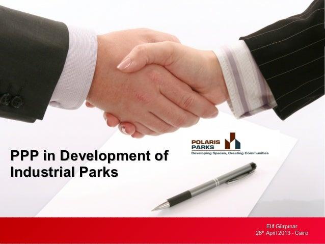 PPP in Development of Industrial Parks  Elif Gürpınar 28th April 2013 - Cairo 2013