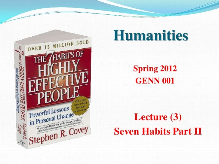 Humanities    Spring 2012    GENN 001    Lecture (3)Seven Habits Part II