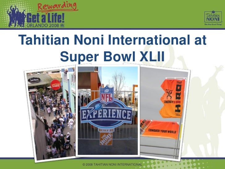 Tahitian Noni International at        Super Bowl XLII               © 2008 TAHITIAN NONI INTERNATIONAL