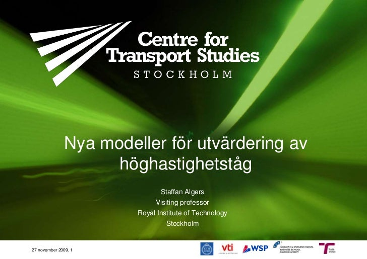 Nya modeller förutvärderingavhöghastighetståg<br />Staffan Algers<br />Visiting professor<br />Royal Institute of Technolo...