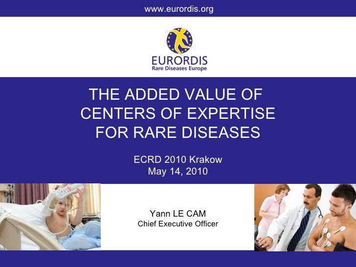 THE ADDED VALUE OF  CENTERS OF EXPERTISE FOR RARE DISEASES ECRD 2010 Krakow May 14, 2010 Yann LE CAM Chief Executive Offic...