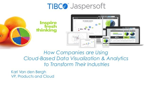 How Companies are Using  Cloud-Based Data Visualization & Analytics  to Transform Their Industries  Karl Van den Bergh  VP...