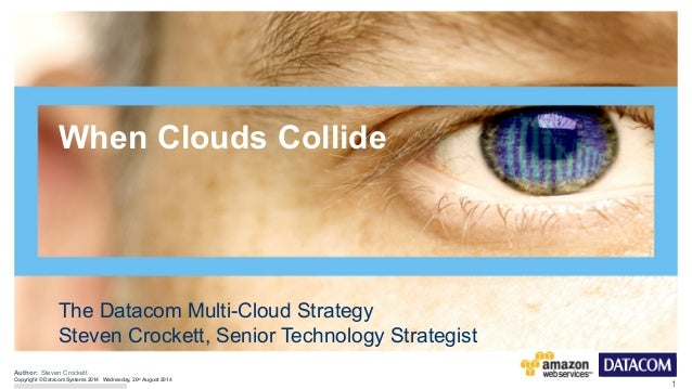 1  Author:  When Clouds Collide  The Datacom Multi-Cloud Strategy  Steven Crockett, Senior Technology Strategist  Steven C...