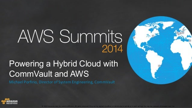 """Powering a Hybrid Cloud with  CommVault and AWS  Michael""""Porfirio,""""Director""""of""""System""""Engineering,""""CommVault""""  """"  ©""""2014""""A..."""