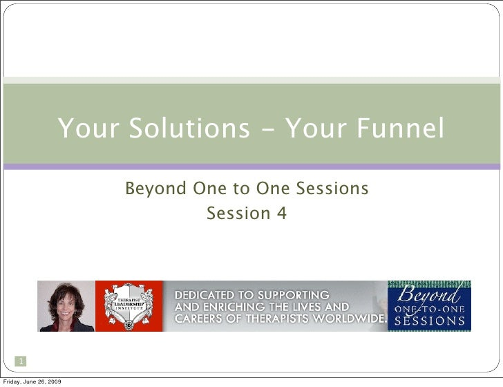 Your Solutions - Your Funnel                          Beyond One to One Sessions                                 Session 4...
