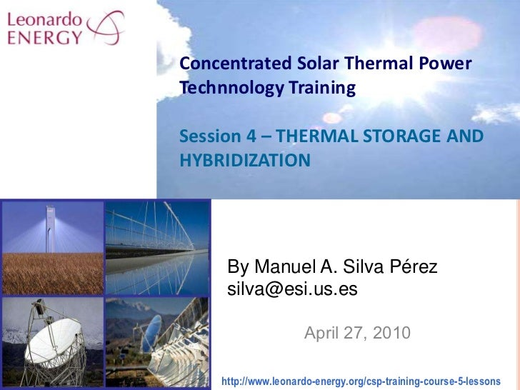 Concentrated Solar Thermal PowerTechnnology TrainingSession 4 – THERMAL STORAGE AND HYBRIDIZATION<br />By Manuel A. Silva ...
