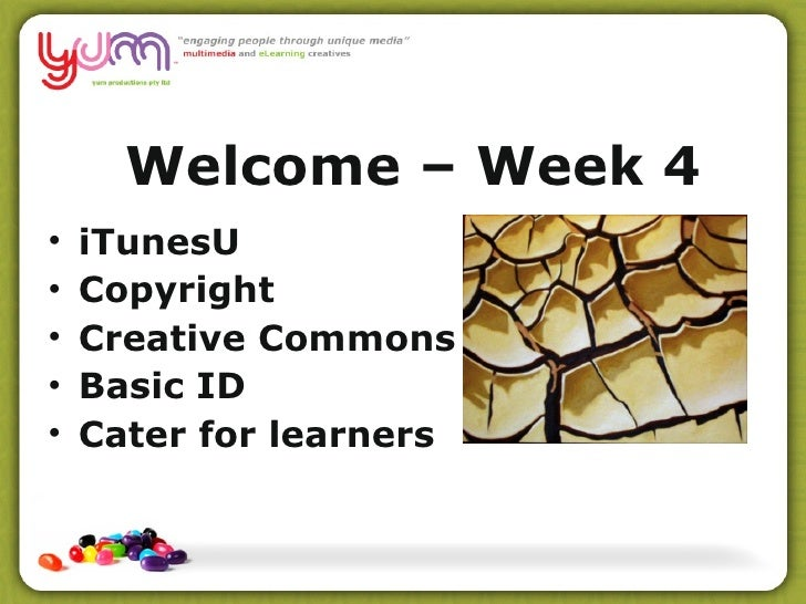 Welcome  –  Week 4 <ul><li>iTunesU </li></ul><ul><li>Copyright  </li></ul><ul><li>Creative Commons </li></ul><ul><li>Basic...