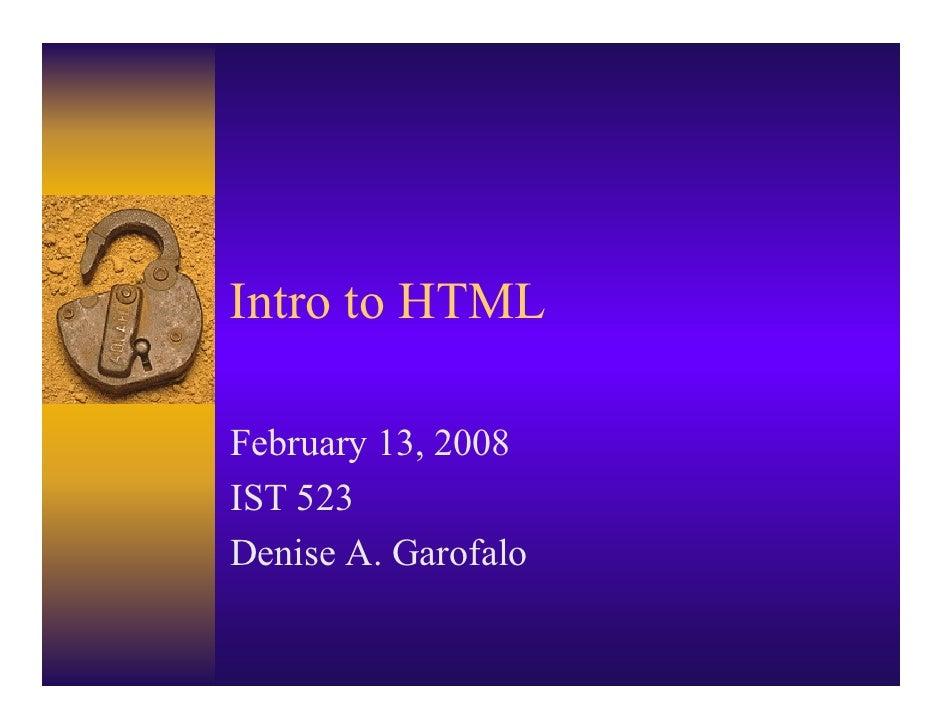Intro to HTML  February 13, 2008 IST 523 Denise A. Garofalo