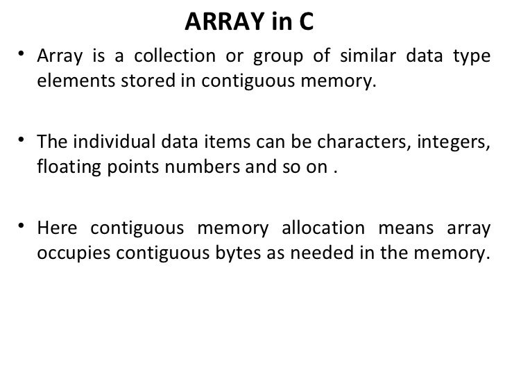 ARRAY in C• Array is a collection or group of similar data type  elements stored in contiguous memory.• The individual dat...