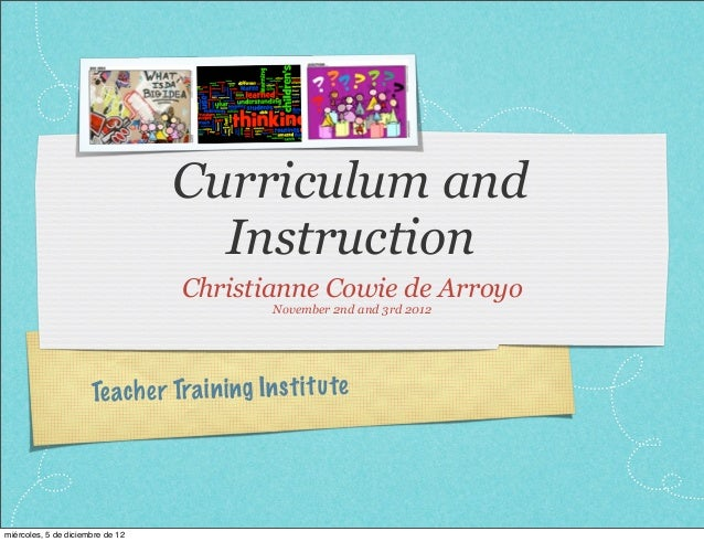 Curriculum and                                    Instruction                                  Christianne Cowie de Arroyo...