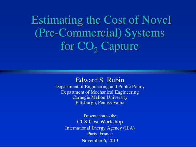Estimating the Cost of Novel (Pre-Commercial) Systems for CO2 Capture Edward S. Rubin Department of Engineering and Public...