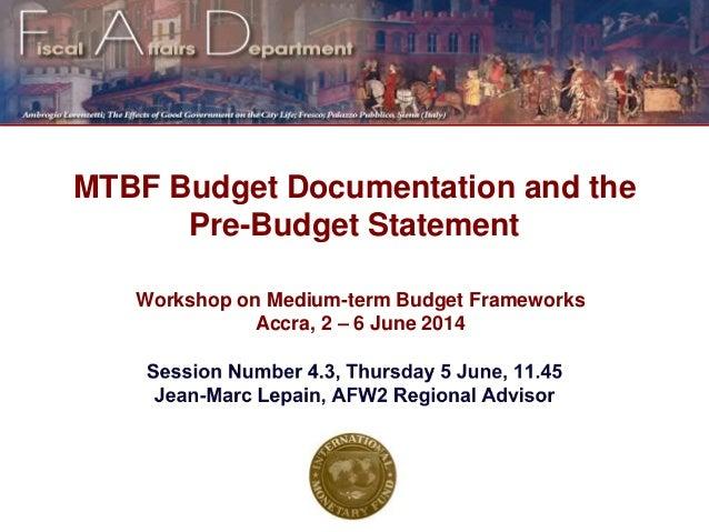 Workshop on Medium-term Budget Frameworks Accra, 2 – 6 June 2014 MTBF Budget Documentation and the Pre-Budget Statement