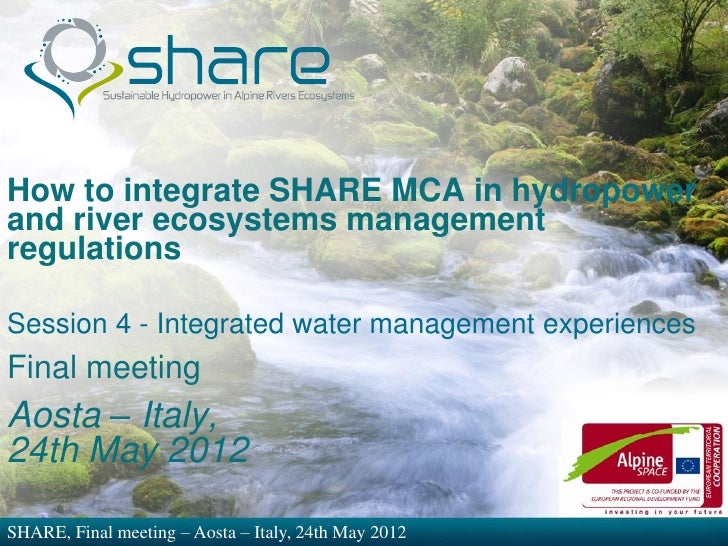 How to integrate SHARE MCA in hydropowerand river ecosystems managementregulationsSession 4 - Integrated water management ...