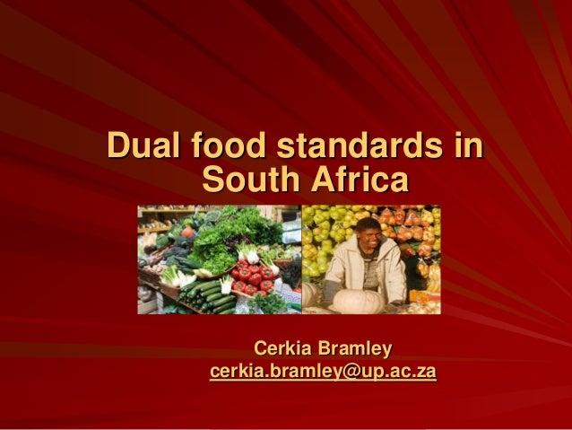Dual food standards inSouth AfricaCerkia Bramleycerkia.bramley@up.ac.za