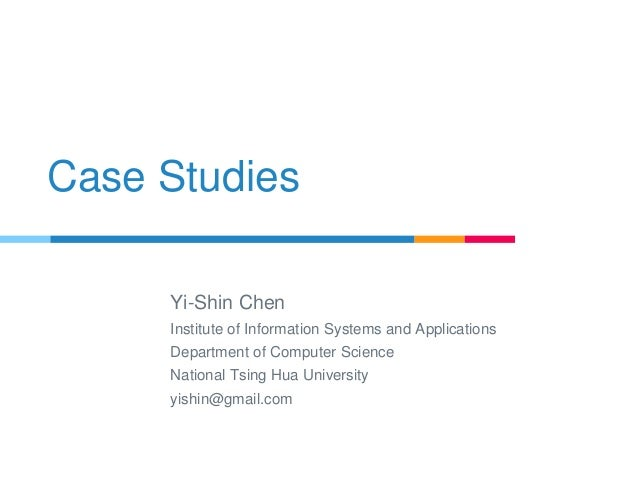 Case Studies Yi-Shin Chen Institute of Information Systems and Applications Department of Computer Science National Tsing ...