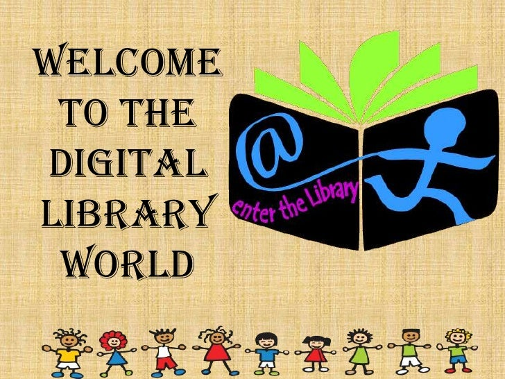 WELCOME TO THE DIGITAL LIBRARY WORLD<br />