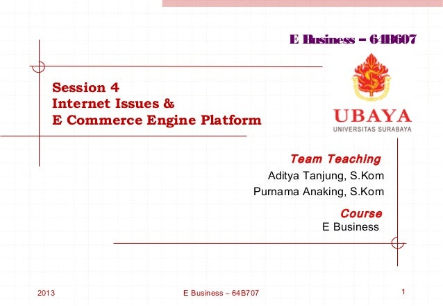 E Business – 64B607   Session 4   Internet Issues &   E Commerce Engine Platform                                          ...
