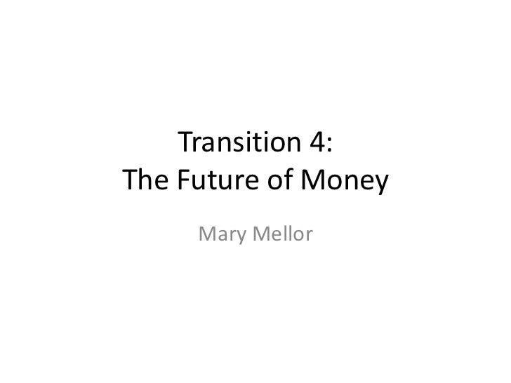Transition 4:The Future of Money     Mary Mellor